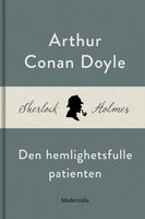 Den hemlighetsfulle patienten (En Sherlock Holmes-novell) - Arthur Conan Doyle