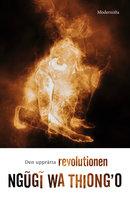 Den upprätta revolutionen - Ngũgĩ Wa Thiong'O