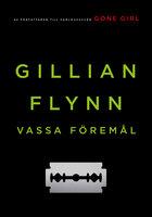Vassa föremål - Gillian Flynn