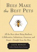 Bees Make the Best Pets - Jack Mingo