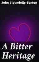 A Bitter Heritage - John Bloundelle-Burton
