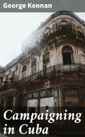 Campaigning in Cuba - George Kennan