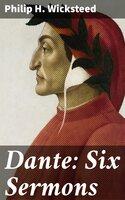 Dante: Six Sermons - Philip H. Wicksteed