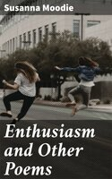 Enthusiasm and Other Poems - Susanna Moodie