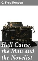 Hall Caine, the Man and the Novelist - C. Fred Kenyon
