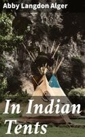 In Indian Tents - Abby Langdon Alger
