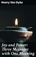 Joy and Power: Three Messages with One Meaning - Henry Van Dyke