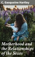 Motherhood and the Relationships of the Sexes - C. Gasquoine Hartley