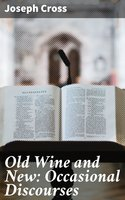 Old Wine and New: Occasional Discourses - Joseph Cross