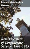 Reminiscences of Confederate Service, 1861-1865 - Francis Warrington Dawson