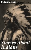 Stories About Indians - Rufus Merrill
