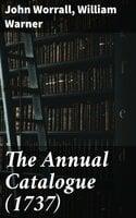 The Annual Catalogue (1737) - John Worrall, William Warner
