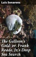 The Galleon's Gold; or, Frank Reade, Jr.'s Deep Sea Search - Luis Senarens