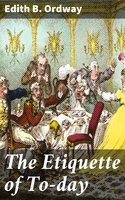 The Etiquette of To-day - Edith B. Ordway