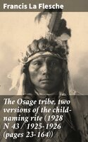 The Osage tribe, two versions of the child-naming rite (1928 N 43 / 1925-1926 (pages 23-164)) - Francis La Flesche
