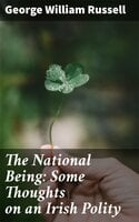 The National Being: Some Thoughts on an Irish Polity - George William Russell