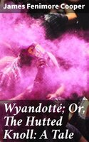 Wyandotté; Or, The Hutted Knoll: A Tale - James Fenimore Cooper