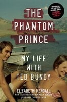 The Phantom Prince: My Life with Ted Bundy, Updated and Expanded Edition - Elizabeth Kendall