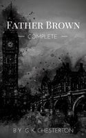 Father Brown (Complete Collection): 53 Murder Mysteries - G.K. Chesterton