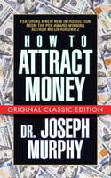 How to Attract Money (Original Classic Edition) - Dr. Joseph Murphy, Mitch Horowitz