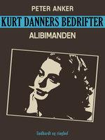 Kurt Danners bedrifter: Alibimanden - Peter Anker