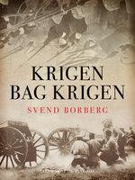 Krigen bag krigen - Svend Borberg