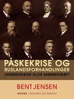 Påskekrise og Ruslandsforhandlinger. Sammenhæng eller sammentræf? - Bent Jensen