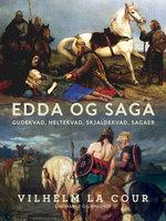 Edda og Saga. Gudekvad, heltekvad, skjaldekvad, sagaer - Vilhelm La Cour