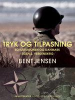 Tryk og tilpasning. Sovjetunionen og Danmark siden 2. verdenskrig - Bent Jensen