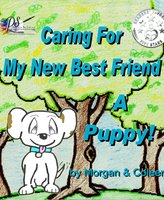 Caring For My New Best Friend - Morgan Smith, Coleen Liebsch