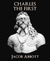 Charles the First - Jacob Abbott