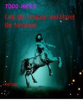 Colt the Centaur and Hazel the Mermaid - Todd Hicks