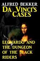 Da Vinci's Cases: Leonardo and the Dungeon of the Black Riders - Alfred Bekker