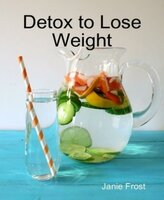 Detox to Lose Weight - Janie Frost
