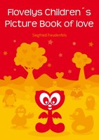 Flovely's Children's Picture Book of Love - Siegfried Freudenfels