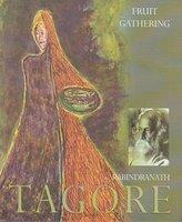 Fruit-Gathering - Rabindranath Tagore