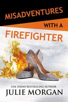 Misadventures with a Firefighter - Julie Morgan