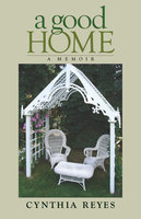A Good Home - Cynthia Reyes