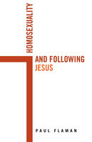 Homosexuality and Following Jesus - Paul Flaman