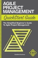 Agile Project Management QuickStart Guide - ClydeBank Business