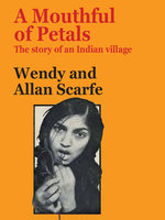 A Mouthful of Petals - Allan Scarfe, Wendy Scarfe