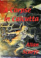 A Corpse in Calcutta - Allan Scarfe