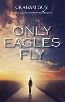 Only Eagles Fly - Graham Guy