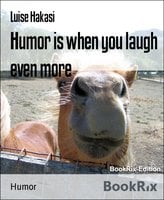 Humor is When You Laugh Even More - Luise Hakasi