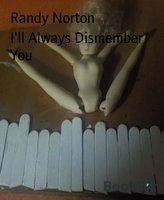 I'll Always Dismember You - Randy Norton