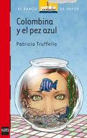 Colombina y el pez azul - Patricia Truffello