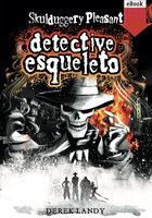 Detective Esqueleto - Derek Landy