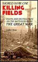 Killing Fields of World War I - Cotter Bass