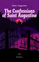 The Confessions of Saint Augustine - Saint Augustine