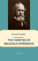The Varieties of Religious Experience: A Study in Human Nature - William James